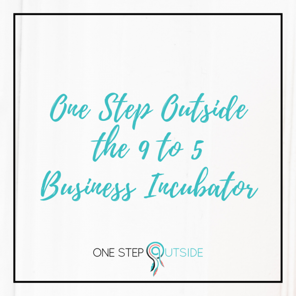 One Step Outside the 9 to 5 Business Incubator